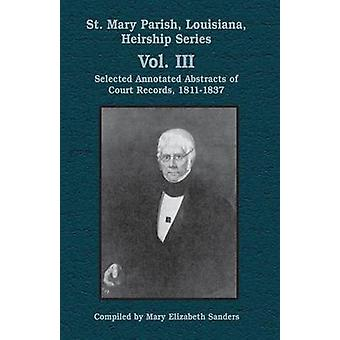 St. Mary Parish Louisiana Heirship Series Selected Annotated Abstracts of Court Records 18111837 by Sanders & Mary E.