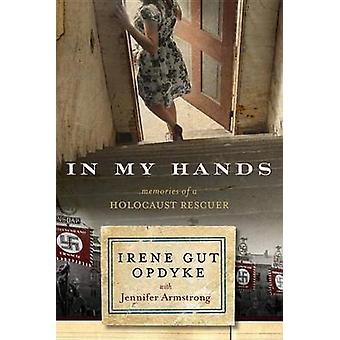 In My Hands - Memories of a Holocaust Rescuer by Irene Gut Opdyke - Je