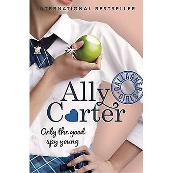Gallagher Girls only The Good Spy Young von Ally Carter