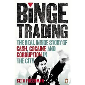 Binge Trading - The Real Inside Story of Cash - Cocaine and Corruption