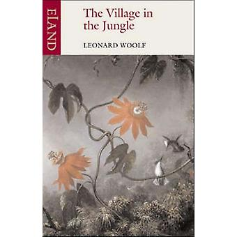 The Village in the Jungle (New edition) by Leonard Woolf - 9780907871