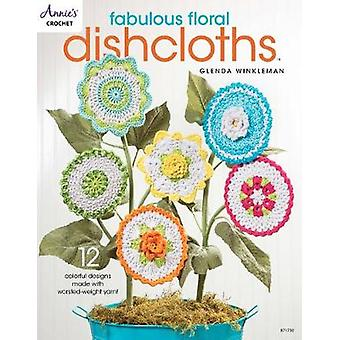 Fabulous Floral Dishcloths - 12 Colorful Designs Made with Worsted-Wei