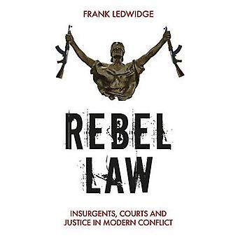 Rebel Law - Insurgents - Courts and Justice in Modern Conflict by Fran