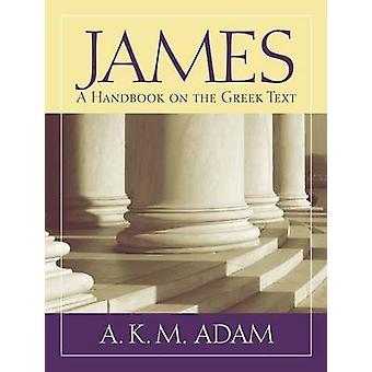 James - A Handbook on the Greek Text by A. K. M. Adam - 9781602587595