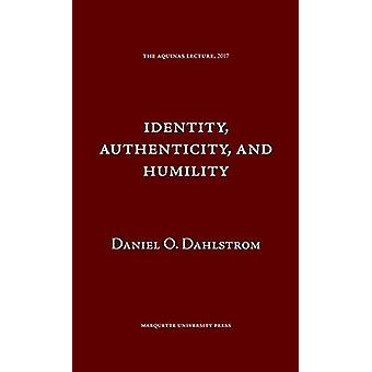 Identity Authenticity and Humility by Daniel O. Dahlstrom - 978087462
