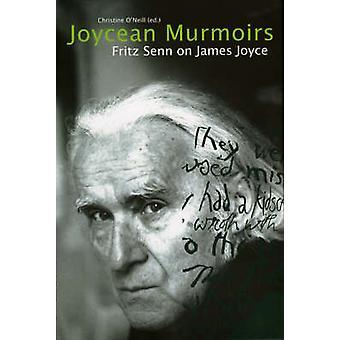 The Joycean Murmoirs by Fritz Senn - Christine O'Neill - 978184351125