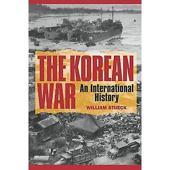 The Korean War - An International History by William W. Stueck - 97806