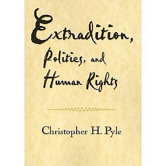 Extradition - Politics and Human Rights by Christopher H. Pyle - 9781