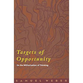 Targets of Opportunity - On the Militarization of Thinking by Samuel W