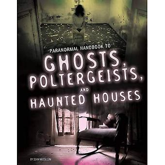Handbook to Ghosts, Poltergeists, and Haunted Houses (Edge Books: Paranormal Handbooks)