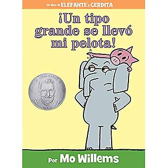 Un Tipo Grande Se Llevo Mi Pelota! = A Big Guy Took My Ball! (Elephant and Piggie Book)