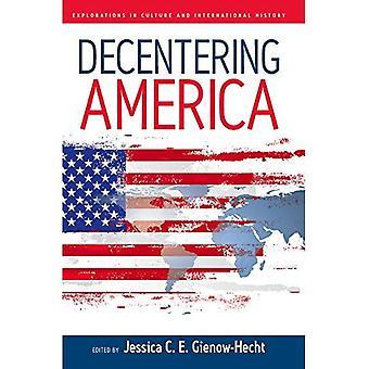 Dezentrierung Amerika (Erkundungen in Kultur und internationale Geschichte)