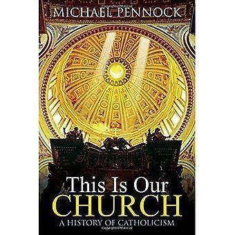 Dit Is onze kerk: Een geschiedenis van het katholicisme