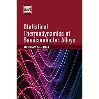 Statistical Thermodynamics of Semiconductor Alloys by Elyukhin & Vyacheslav