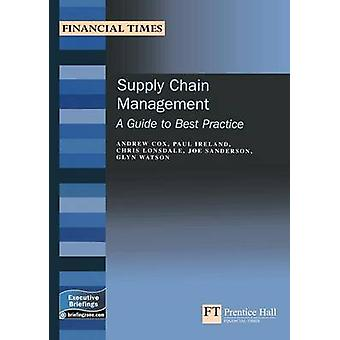Supply Chain Management A Guide to Best Practice by Andrew Cox