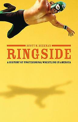 Ringside A History of Professional Wrestling in America by Beekman & Scott