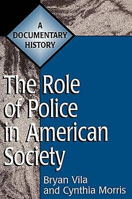 The Role of Police in American Society A Documentary History by Vila & Bryan