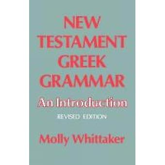 New Testament Grammat An Introduction by Whittaker & Molly
