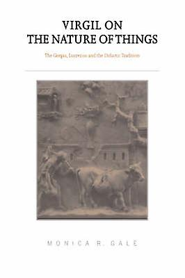 Virgil on the Nature of Things The Georgics Lucretius and the Didactic Tradition by Gale & Monica R.