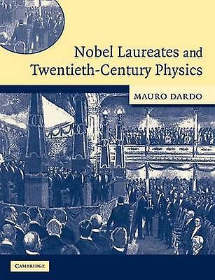 Nobel Laureates and TwencravatethCentury Physics by Dardo & Mauro