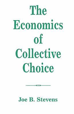 The Economics Of Collective Choice by Stevens & Joe B