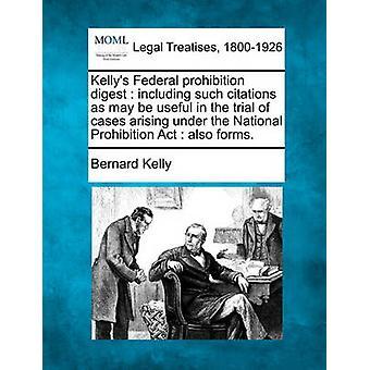 Kellys federale verbod digest met inbegrip van dergelijke citaten vormt zoals nuttig kunnen zijn bij het proces van gevallen uit hoofde van de nationale Prohibition Act ook. door Kelly & Bernard