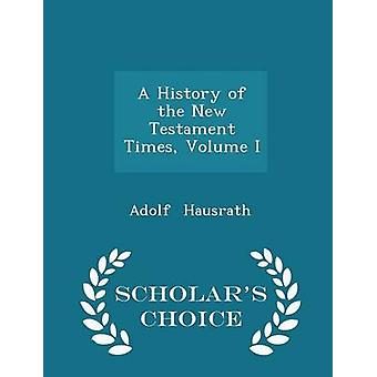 A History of the New Testament Times Volume I  Scholars Choice Edition by Hausrath & Adolf