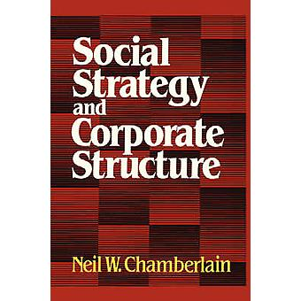 Social Strategy  Corporate Structure by Chamberlain & Neil W.