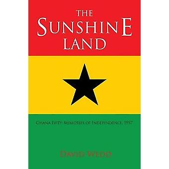 The Sunshine Land Ghana at Fifty Memories of Independence 1957 by Wedd & David