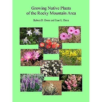 Growing Native Plants of the Rocky Mountain Area by Dorn & Jane