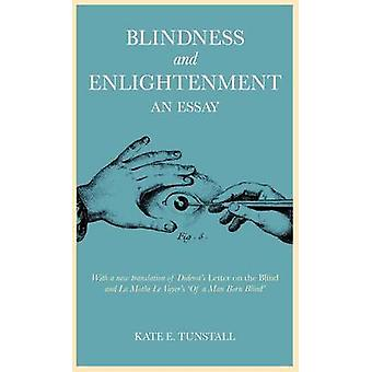 Blindness and Enlightenment An Essay With a New Translation of Diderots Letter on the Blind and La Mothe Le Vayers of a Man Born Blind by Tunstall & Kate E.