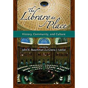 The Library as Place History Community and Culture by Buschman & John E.