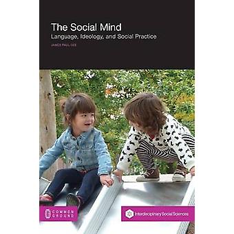 The Social Mind Language Ideology and Social Practice by Gee & James Paul