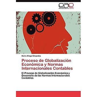 Proceso de Globalizacion Economica y Normas Internacionales Contables by Aliaga C. Spedes & Maira