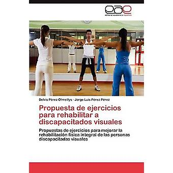 Propuesta de Ejercicios para rehabilitar a Discapacitados Visuales esittäjä Perez ORreillys delvis