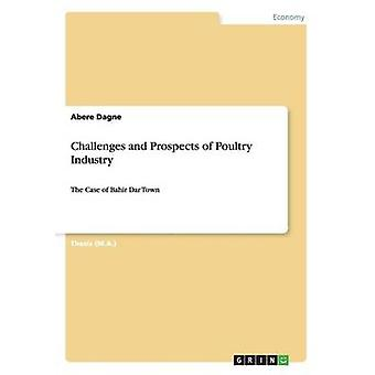Challenges and Prospects of Poultry Industry by Dagne & Abere