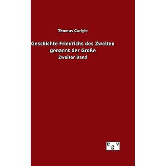 Geschichte Friedrichs des Zweiten genannt der Groe by Carlyle & Thomas