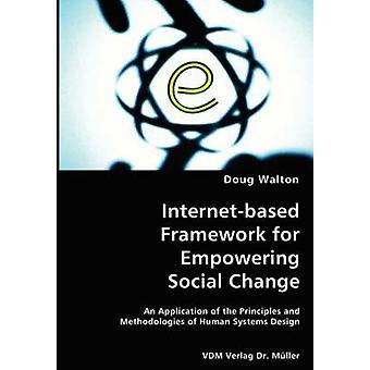 Internetbaserad ram för att stärka Social ändra en tillämpning av principerna och metoder för mänskliga systemdesign av Walton & Doug