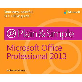 Microsoft Office Professional 2013 Plain  Simple by Katherine Murray