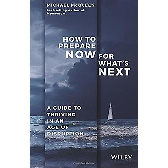How to Prepare Now for What's Next - A Guide to    Thriving in an Age