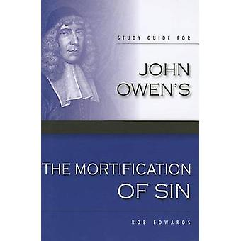 Study Guide for John Owen's The Mortification of Sin by Rob Edwards -