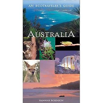 Australia - An Ecotraveler's Guide by Hannah Robinson - 9781566564793