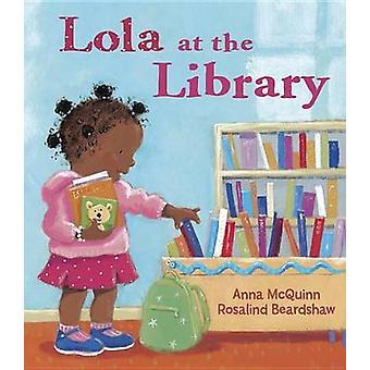 Lola at the Library by Anna McQuinn - Rosalind Beardshaw - 9781580891