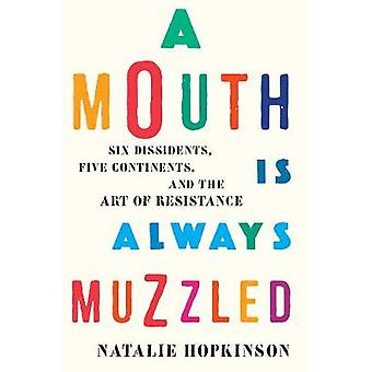 A Mouth Is Always Muzzled - Six Dissidents - Five Continents - and the