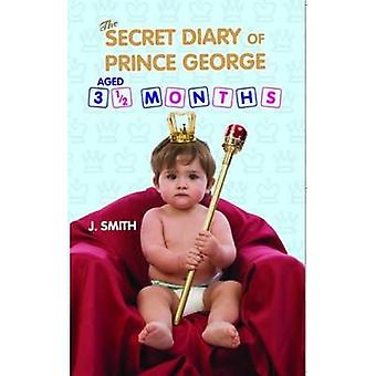 The Diary of Prince George - Aged 3 1/2 Months by J. S. Smith - 97817