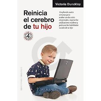 Reinicia El Cerebro de Tu Hijo by Victoria Dunckley - 9788491112730 B