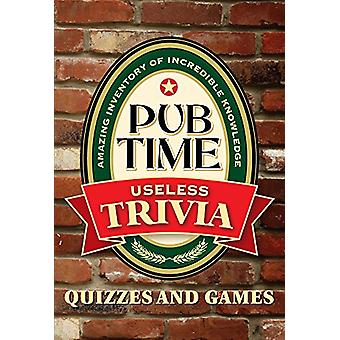 Pub Time Trivia Useless Trivia - Quizes and Games by Ltd Publications
