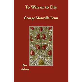 To Win or to Die by Fenn & George Manville
