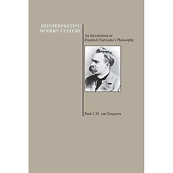 Reinterpreting Modern Culture An Introduction to Friedrich Nietzsche's Philosophy