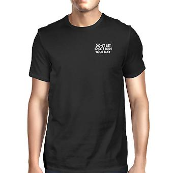 Don't Let Idiots Ruin Your Day Men's Black Shirts Typographic Print